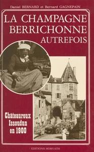 Daniel Bernard et Bernard Gagnepain - La Champagne berrichonne autrefois : Châteauroux et Issoudun en 1900.