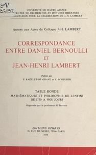 Daniel Bernoulli et Jean-Henri Lambert - Correspondance entre Daniel Bernoulli et Jean-Henri Lambert - Annexe aux actes du Colloque J.-H. Lambert. Table ronde Mathématiques et philosophie de l'infini, de 1750 à nos jours.