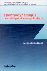 Daniel Bichat-Gobard - Thermodynamique. - Les principes et leurs applications..