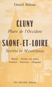 Daniel Bideau - Cluny, phare de l'Occident - Saône-et-Loire secrète et mystérieuse : Mâcon, Chalon-sur Saône, Tournus, Brancion, Chapaize.