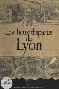 Daniel Bideau - Les lieux disparus de Lyon.