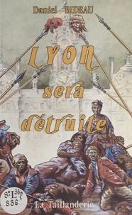 Daniel Bideau - Lyon sera détruite.