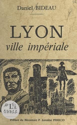 Lyon. Ville impériale