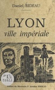 Daniel Bideau et P. Antoine Perrod - Lyon - Ville impériale.