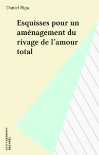 Daniel Biga - Esquisses pour un aménagement du rivage de l'amour total.