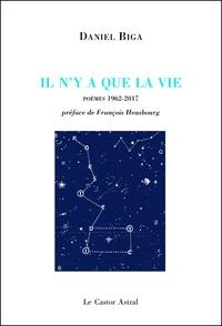Daniel Biga - Il n'y a que la vie - Anthologie personnelle - 1962-2017.