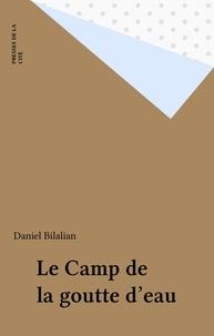 Daniel Bilalian - Le Camp de la goutte d'eau.