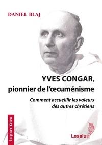 Yves Congar, pionnier de l'oecuménisme- Comment accueillir les valeurs des autres chrétiens - Daniel Blaj pdf epub