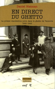 Daniel Blatman - En direct du ghetto - La presse clandestine juive dans le ghetto de Varsovie (1940-1943).