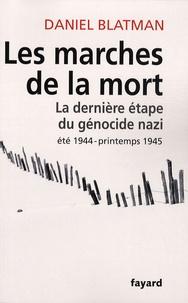 Daniel Blatman - Les Marches de la mort - La dernière étape du génocide nazi, été 1944 - printemps 1945.