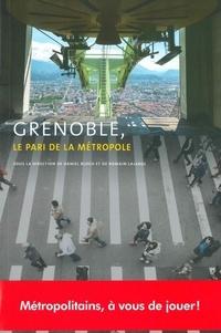 Daniel Bloch et Romain Lajarge - Grenoble, le pari de la métropole.