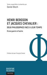 Daniel Bloch - Henri Bergson et Jacques Chevalier : deux philosophes face à leur temps - D'une guerre à l'autre.