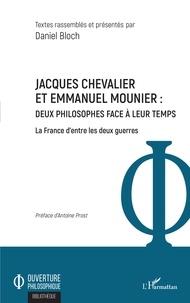 Daniel Bloch - Jacques Chevalier et Emmanuel Mounier : deux philosophes face à leur temps - La France d'entre les deux guerres.