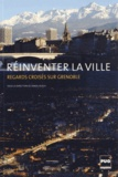 Daniel Bloch - Réinventer la ville - Regards croisés sur Grenoble.
