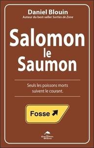 Daniel Blouin - Salomon le Saumon - Seuls les poissons morts suivent le courant.