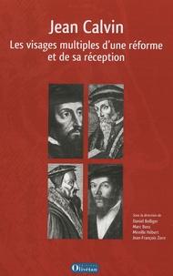 Daniel Bolliger et Marc Boss - Jean Calvin - Les visages multiples d'une réforme et de sa réception.