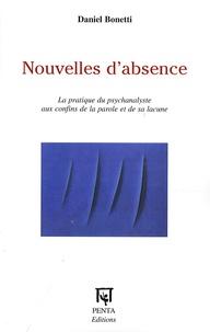 Daniel Bonetti - Nouvelles d'absence - La pratique du psychanalyste aux confins de la parole et de sa lacune.