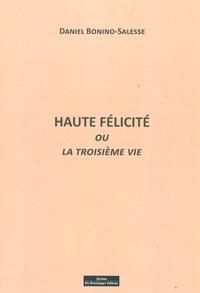 Daniel Bonino-Salesse - Haute félicité - Ou une troisième vie.