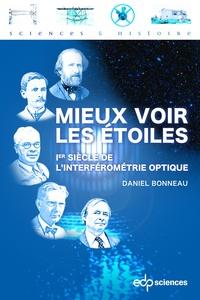 Daniel Bonneau - Mieux voir les étoiles - 1er siècle de l'interférométrie optique.