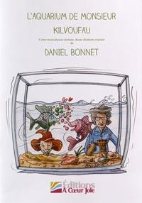 Daniel Bonnet - L'aquarium de monsieur Kilvoufau - Conte musical pour récitant, choeur d'enfants et piano.