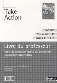 Daniel Bonnet-Piron - Anglais Bac Pro Niveau A2-B1, Niveau B1-B1+ Take Action - Livre du professeur.