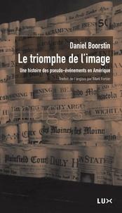 Daniel Boorstin - Le triomphe de l'image - Une histoire des pseudo-événements en Amérique.