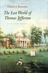 Daniel Boorstin - The Lost World of Thomas Jefferson.
