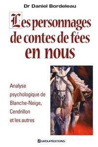 Daniel Bordeleau - Les personnages de contes de fées en nous - Analyse psychologique de Blanche-Neige, Cendrillon et les autres.