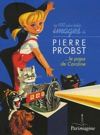 Daniel Bordet - Les cent plus belles images de Pierre Probst.