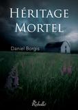 Daniel Borgis - Héritage Mortel.