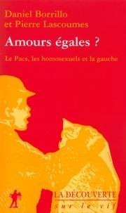 Daniel Borrillo et Pierre Lascoumes - Sur le vif  : Amours égales - Le Pacs, les homosexuels et la gauche.