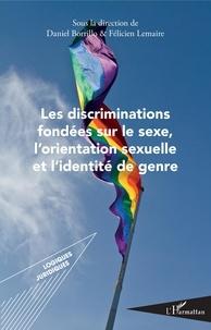 Daniel Borrillo et Félicien Lemaire - Les discriminations fondées sur le sexe, l'orientation sexuelle et l'identité de genre.