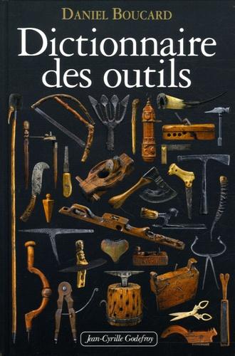 Daniel Boucard - Dictionnaire des outils et instruments pour la plupart des métiers.