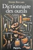 Daniel Boucard - Dictionnaire des outils - Et instruments pour la plupart des métiers.