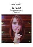 Daniel Bouchery - Le secret - Comédie en deux actes - Pièce courte.