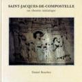 Daniel Bouchez - Saint-Jacques-de-Compostelle - Un chemin initiatique.