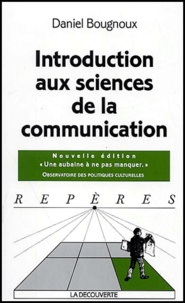 Daniel Bougnoux - Introduction aux sciences de la communication.