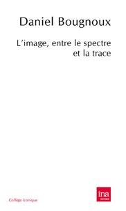 Daniel Bougnoux - L'image, entre le spectre et la trace.