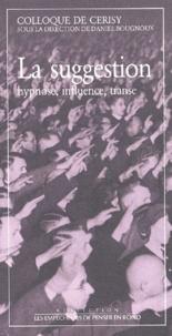 Daniel Bougnoux - La suggestion - Hypnose, influence, transe.