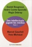 Daniel Bougnoux et André Comte-Sponville - Les intellectuels jugent les médias - Tome1.