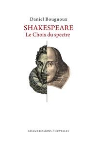 Daniel Bougnoux - Shakespeare - Le Choix du spectre.