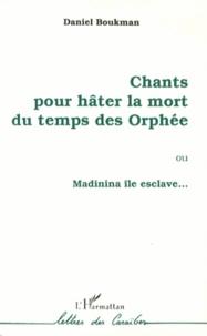 Daniel Boukman - Chants pour hâter la mort du temps des Orphée - Ou Madinina île esclave....