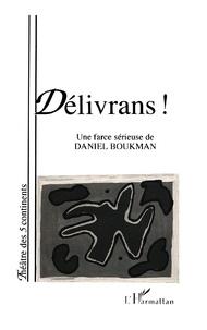 Daniel Boukman - Délivrans ! - Une farce sérieuse de Daniel Boukman.