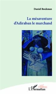 Daniel Boukman - La mésaventure d'Adiraban le marchand.