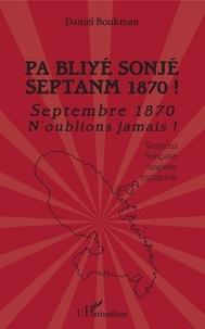Daniel Boukman - Pa bliyé sonjé Septanm 1870 ! - Septembre 1870 n'oublions jamais !.
