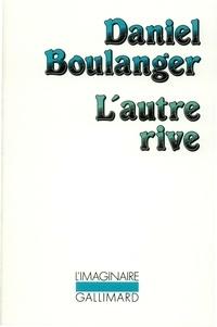 Daniel Boulanger - L'autre rive.