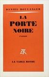 Daniel Boulanger - LA PORTE NOIRE.