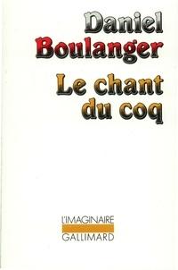 Daniel Boulanger - Le chant du coq.