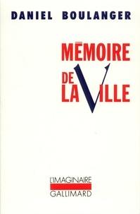 Daniel Boulanger - Mémoire de la ville.