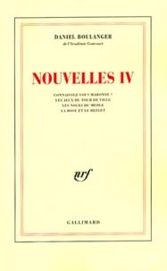 Daniel Boulanger - Nouvelles Volume 4 : Connaissez-vous Maronne ? Les jeux du tour de ville. Les noces du merle. La rose et le reflet.